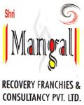 Shri Mangal Recovery Franchies & Consultancy Pvt.